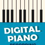 Infographic – Digital Piano Recording Basics